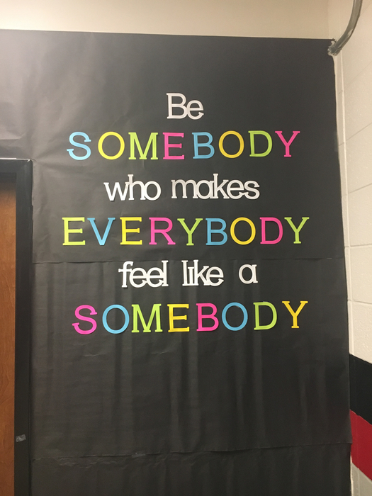 "Sign in the hall ""Be Somebody who make Everybody feel like a Somebody""."